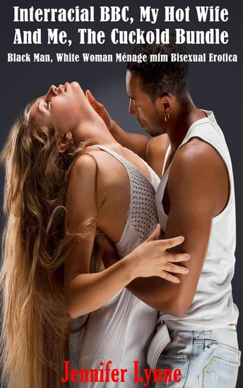Interracial BBC My Hot Wife And Me The Cuckold Bundle: Black Man White Woman Ménage mfm Bisexual Erotica - cover