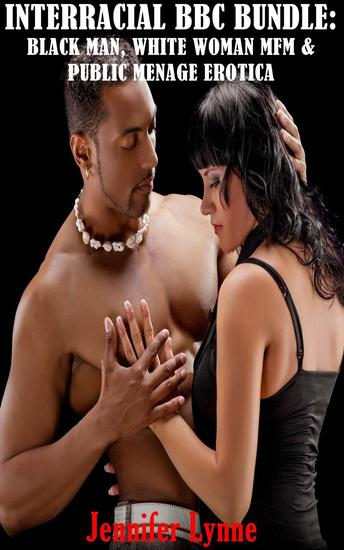 Interracial BBC Bundle: Black Man White Woman MFM and Public Ménage Erotica - cover
