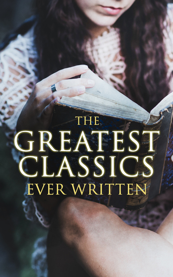 The Greatest Classics Ever Written - 120+ Beloved Books From All Over the World: The Poison Tree Les Misérables Hamlet Jane Eyre Ulysses Huck Finn Walden War and Peace Art of War Siddhartha Faust Don Quixote Arabian Nights Bushido… - cover