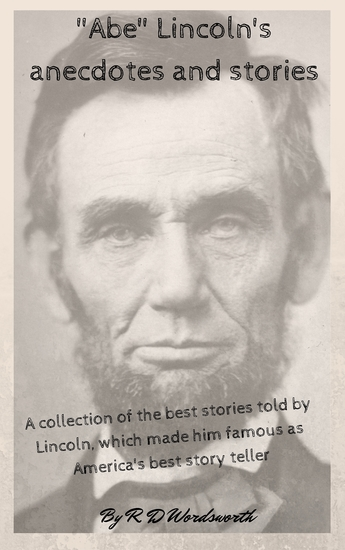"""""""Abe"""" Lincoln's anecdotes and stories - A collection of the best stories told by Lincoln which made him famous as America's best story teller - cover"""