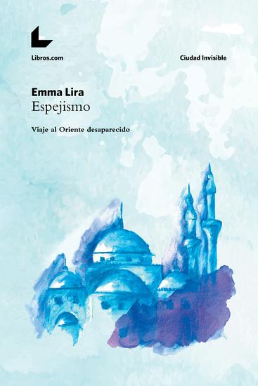 Espejismo - Viaje al Oriente desaparecido - cover