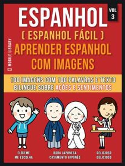 Espanhol ( Espanhol Fácil ) Aprender Espanhol Com Imagens (Vol 3) - 100 imagens com 100 palavras e texto bilingue espanhol português sobre Ações e Sentimentos - cover