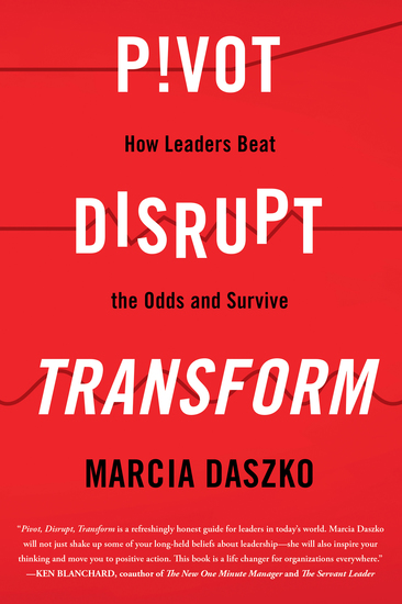 Pivot Disrupt Transform - How Leaders Beat the Odds and Survive - cover
