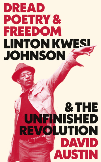 Dread Poetry and Freedom - Linton Kwesi Johnson and the Unfinished Revolution - cover