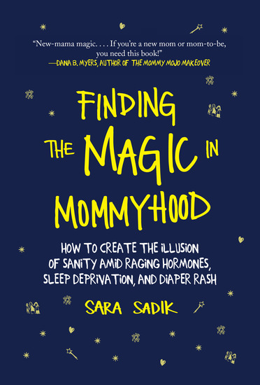 Finding the Magic in Mommyhood - How to Create the Illusion of Sanity amid Raging Hormones Sleep Deprivation and Diaper Rash - cover