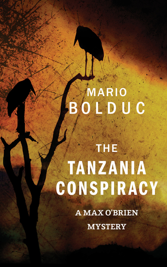 The Tanzania Conspiracy - A Max O'Brien Mystery - cover