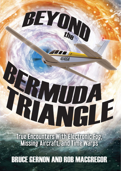 Beyond the Bermuda Triangle - True Encounters with Electronic Fog Missing Aircraft and Time Warps - cover