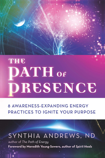 The Path of Presence - 8 Awareness-Expanding Energy Practices to Ignite Your Purpose - cover