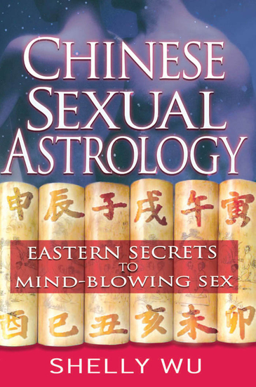 Chinese Sexual Astrology - Eastern Secrets to Mind-Blowing Sex - cover