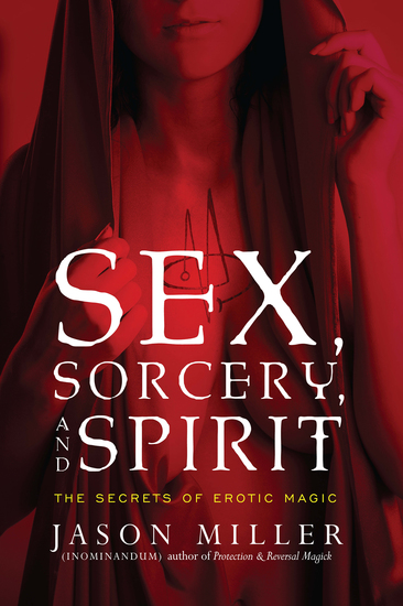Sex Sorcery and Spirit - The Secrets of Erotic Magic - cover