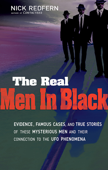 The Real Men In Black - Evidence Famous Cases and True Stories of These Mysterious Men and their Connection to UFO Phenomena - cover