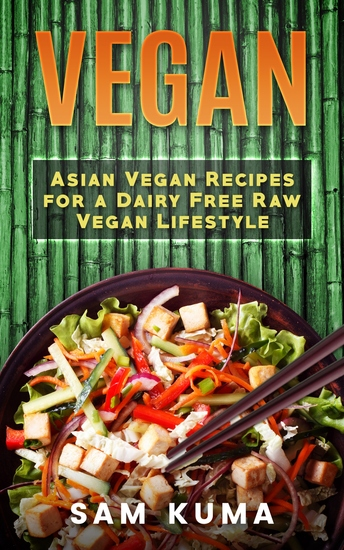 Vegan - Asian Vegan Recipes for a Dairy Free Raw Vegan Lifestyle - cover
