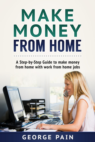 Make Money From Home - A Step-by-Step Guide to make money from home with work from home jobs - cover