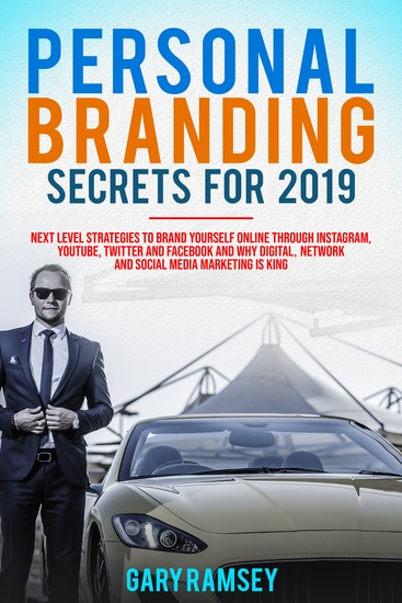 Personal Branding Secrets For 2019 - Next Level Strategies to Brand Yourself Online through Instagram YouTube Twitter and Facebook And Why Digital Network and Social Media Marketing is King - cover