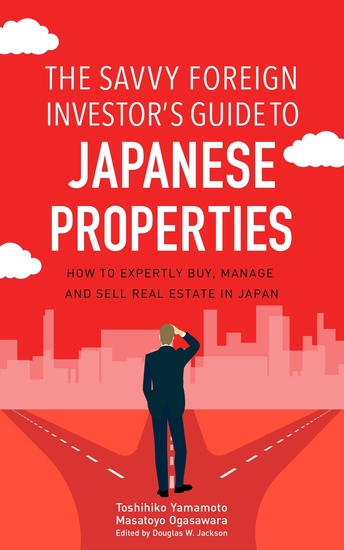 The Savvy Foreign Investor's Guide to Japanese Properties - How to Expertly Buy Manage and Sell Real Estate in Japan - cover