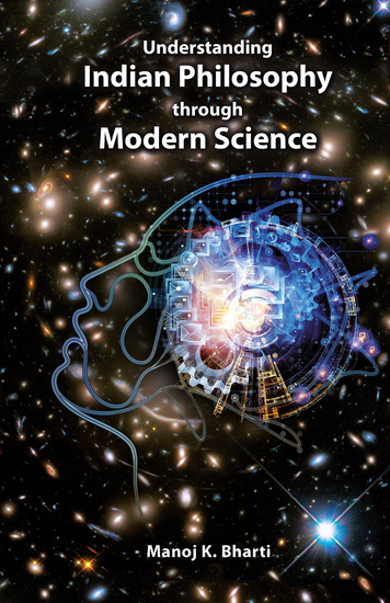 Understanding Indian Philosophy through Modern Science - cover