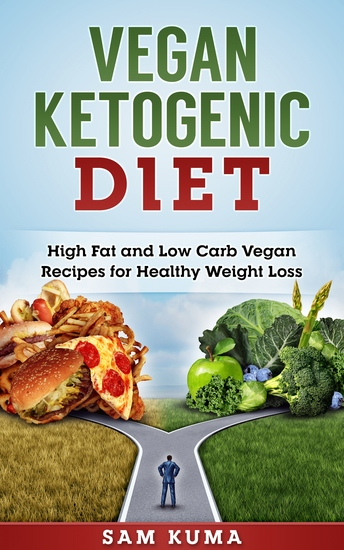 Vegan Ketogenic Diet Cookbook - High Fat and Low Carb Vegan Recipes for Healthy Weight Loss - cover