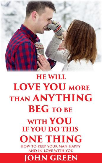 He Will Love You More Than Anything Beg To Be With You If You Do This One Thing - cover