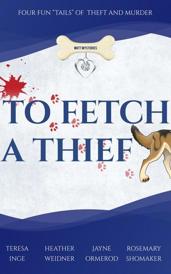 "To Fetch a Thief Four Fun ""Tails"" of Theft and Murder - Mutt Mysteries #1 - cover"
