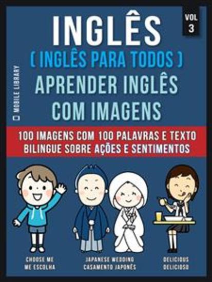 Inglês ( Inglês Para Todos ) Aprender Inglês Com Imagens (Vol 3) - 100 imagens com 100 palavras e texto bilingue sobre Ações e Sentimentos - cover