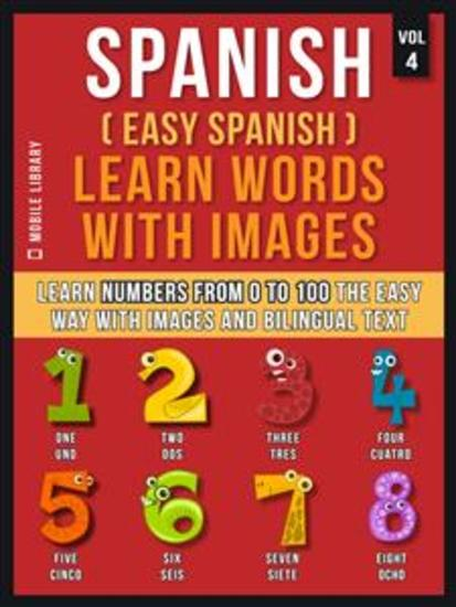 Spanish ( Easy Spanish ) Learn Words With Images (Vol 4) - Learn Numbers from 0 to 100 the easy way with images and bilingual text - cover