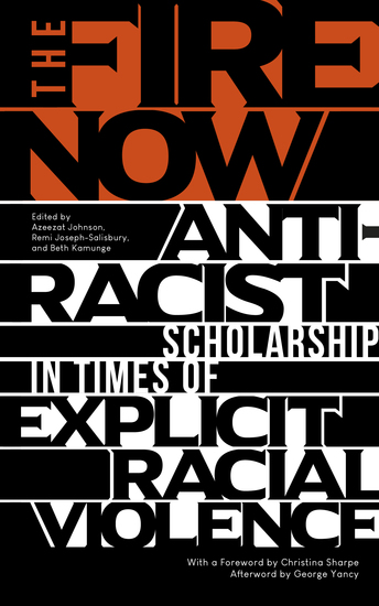 The Fire Now - Anti-Racist Scholarship in Times of Explicit Racial Violence - cover