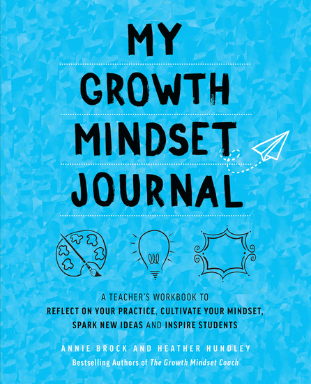My Growth Mindset Journal - A Teacher's Workbook to Reflect on Your Practice Cultivate Your Mindset Spark New Ideas and Inspire Students - cover