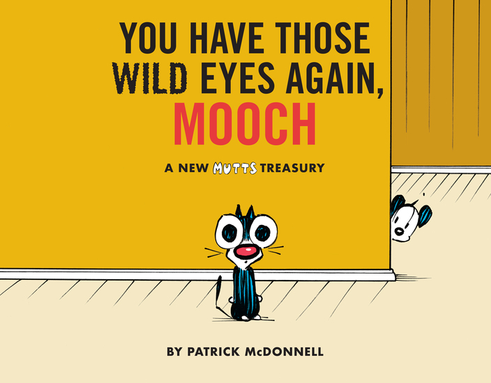 You Have Those Wild Eyes Again Mooch - A New MUTTS Treasury - cover