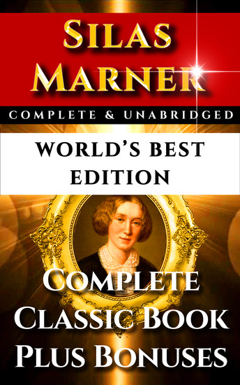 Silas Marner Weaver of Raveloe - World's Best Edition - The Complete and Unabridged Victorian Classic Drama - cover