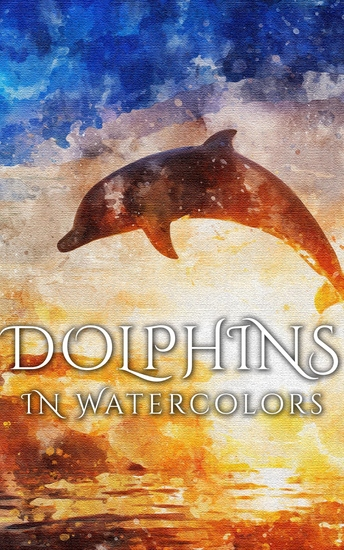 Dolphins In Watercolors - cover