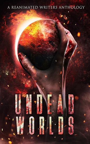 Undead Worlds 1 - A Post-Apocalyptic Zombie Anthology - cover