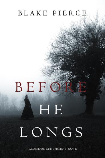 Before He Longs (A Mackenzie White Mystery—Book 10) - cover