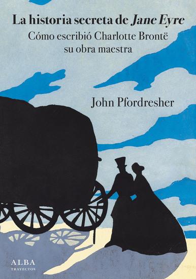 La historia secreta de Jane Eyre - Cómo escribió Charlotte Brontë su obra maestra - cover