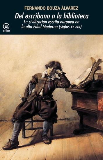 Del escribano a la biblioteca - La civilización escrita europea en la Alta Edad Moderna (siglos XV-XVII) - cover