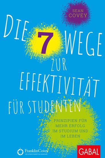 Die 7 Wege zur Effektivität für Studenten - Prinzipien für mehr Erfolg im Studium und im Leben - cover