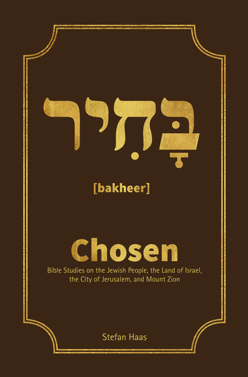 Chosen - Bible Studies on the Jewish People the Land of Israel the City of Jerusalem and Mount Zion - cover