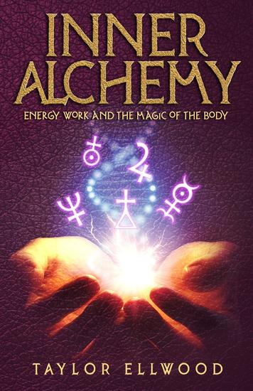Inner Alchemy Energy Work and The Magic of the Body - How Inner Alchemy Works #1 - cover