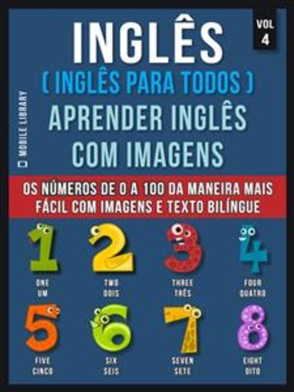 Inglês ( Inglês Para Todos ) Aprender Inglês Com Imagens (Vol 4) - Aprenda os números de 0 a 100 da maneira mais fácil com imagens e texto bilíngue - cover