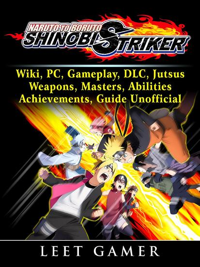Naruto to Boruto Shinobi Striker Wiki PC Gameplay DLC Jutsus Weapons Masters Abilities Achievements Guide Unofficial - cover