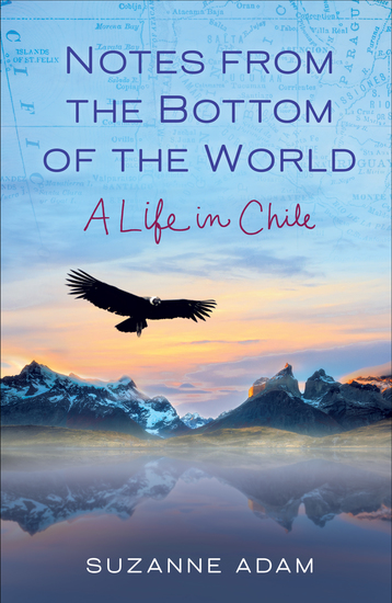 Notes from the Bottom of the World - A Life in Chile - cover