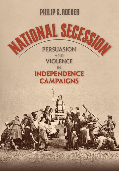 National Secession - Persuasion and Violence in Independence Campaigns - cover