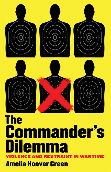 The Commander's Dilemma - Violence and Restraint in Wartime - cover