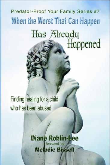 When the Worst That Can Happen has Already Happened - Finding Healing for a Child Who Has Been Abused - cover