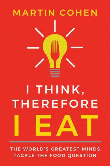 I Think Therefore I Eat - The World's Greatest Minds Tackle the Food Question - cover