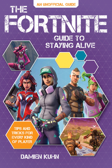 The Fortnite Guide to Staying Alive - Tips and Tricks for Every Kind of Player - cover