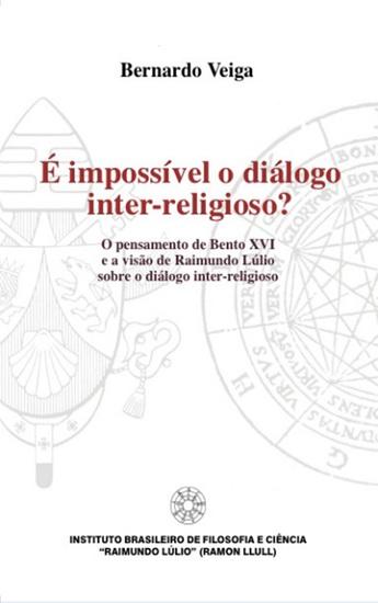 É impossível o Dialogo inter-religioso? - O pensamento de Bento XVI e a visão de Raimundo Lúlio sobre o diálogo inter-religioso - cover
