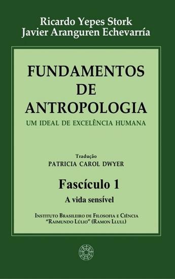 Fundamentos de Antropologia - Fasciculo 1 - A Vida Sensivel - Um ideal de excelência humana - cover