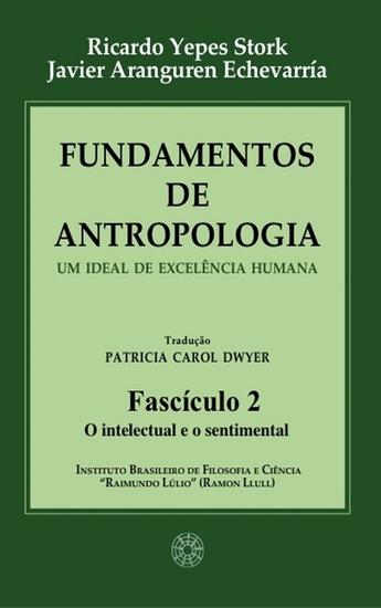 Fundamentos de Antropologia - Fasciculo 2 - O intelectual e o sentimental - Um ideal de excelência humana - cover