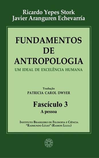 Fundamentos de Antropologia - Fasciculo 3 - A pessoa - Um ideal de excelência humana - cover