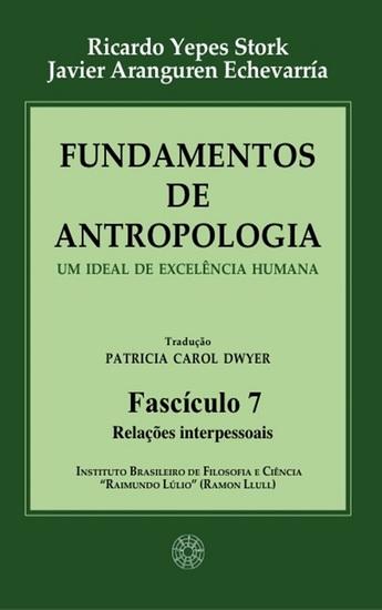 Fundamentos de Antropologia - Fasciculo 7 - Relacoes interpessoais - Um ideal de excelência humana - cover